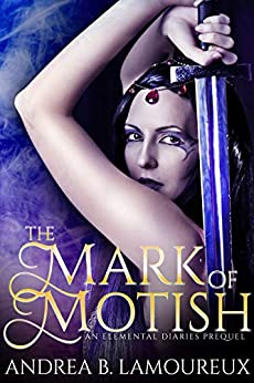 The Mark of Motish: An Elemental Diaries Side Story (The Elemental Diaries Book 0) by [Andrea B. Lamoureux]