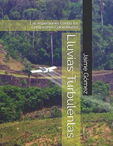 Lluvias Turbulentas: Las Aspersiones Contra los Campesinos Colombianos