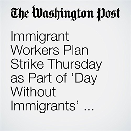 Immigrant Workers Plan Strike Thursday as Part of 'Day Without Immigrants' Protest copertina