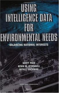 Using Intelligence Data for Environmental Needs: Balancing National Interests by Pace, Scott, O'Connell, Kevin M., Lachman, Beth E. (1997) Paperback
