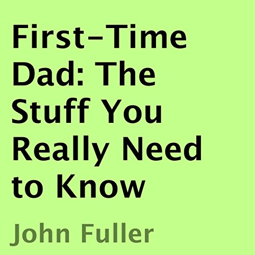 First-Time Dad: The Stuff You Really Need to Know audiobook cover art