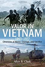 Valor in Vietnam: Chronicles of Honor, Courage and Sacrifice: 1963 - 1977 by Allen B. Clark (2012-07-24)