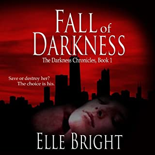 Fall of Darkness     The Darkness Chronicles, Volume 1              By:                                                                                                                                 Elle Bright                               Narrated by:                                                                                                                                 Kathleen Mary Carthy                      Length: 11 hrs and 32 mins     18 ratings     Overall 4.1