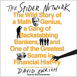 The Spider Network     The Wild Story of a Math Genius, a Gang of Backstabbing Bankers, and One of the Greatest Scams in Financial History              By:                                                                                                                                 David Enrich                               Narrated by:                                                                                                                                 Mike Chamberlain                      Length: 15 hrs and 31 mins     685 ratings     Overall 4.3