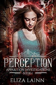 Perception: Apparition Investigations, Book 1 by [Eliza Lainn]