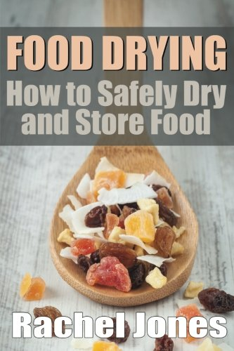 Great Features Of Food Drying: How to Safely Dry and Store Food (Food Preservation) (Volume 1)