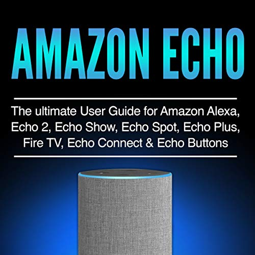 Amazon Echo The Ultimate User Guide For Amazon Alexa Echo 2 Echo