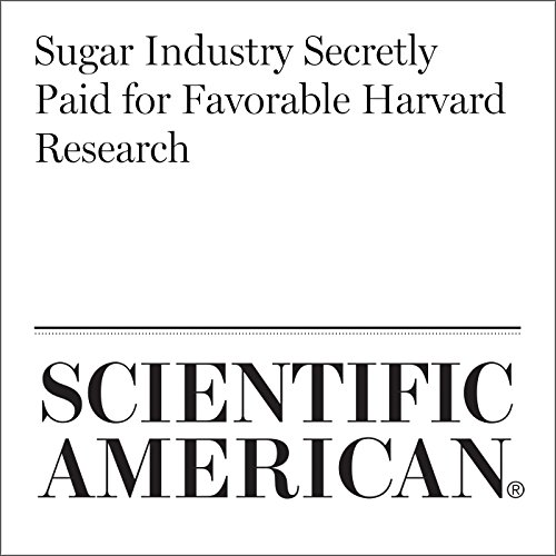 Sugar Industry Secretly Paid for Favorable Harvard Research                   By:                                                                                                                                 Melissa Bailey                               Narrated by:                                                                                                                                 Jef Holbrook                      Length: 13 mins     Not rated yet     Overall 0.0