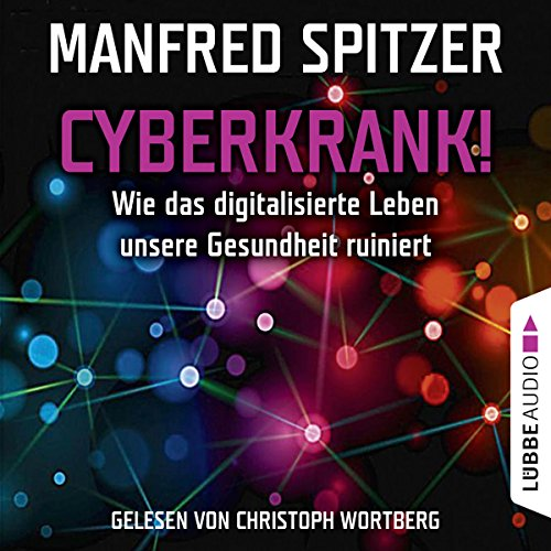 Cyberkrank! Wie das digitalisierte Leben unserer Gesundheit ruiniert audiobook cover art