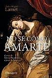 NO SÉ CÓMO AMARTE. Cartas de María Magdalena a Jesús de...