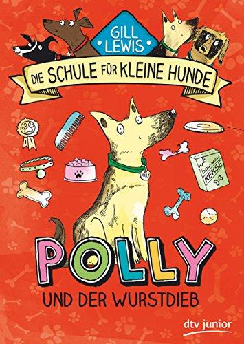 Polly und der Wurstdieb: Die Schule für kleine Hunde - Band 1