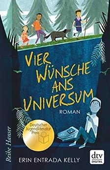 Vier Wünsche ans Universum: Ausgezeichnet mit dem deutschen Jugendliteraturpreis (Reihe Hanser) (German Edition) by [Erin Entrada Kelly, Birgitt Kollmann]