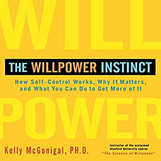 The Willpower Instinct     How Self-Control Works, Why It Matters, and What You Can Do to Get More of It               By:                                                                                                                                 Kelly McGonigal Ph.D.                               Narrated by:                                                                                                                                 Walter Dixon                      Length: 8 hrs and 21 mins     8,333 ratings     Overall 4.4