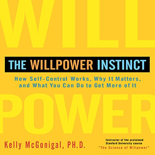 The Willpower Instinct     How Self-Control Works, Why It Matters, and What You Can Do to Get More of It               By:                                                                                                                                 Kelly McGonigal Ph.D.                               Narrated by:                                                                                                                                 Walter Dixon                      Length: 8 hrs and 21 mins     212 ratings     Overall 4.6