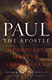 Paul The Apostle: Missionary, Martyr, Theologian