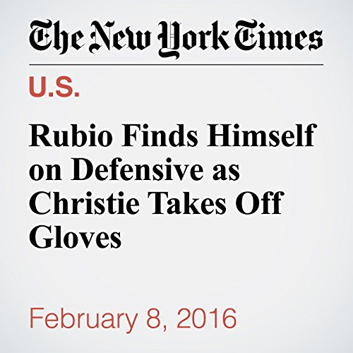 Rubio Finds Himself on Defensive as Christie Takes Off Gloves cover art