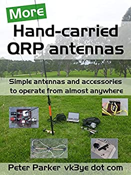 More Hand-carried QRP antennas  Simple antennas and accessories to operate from almost anywhere