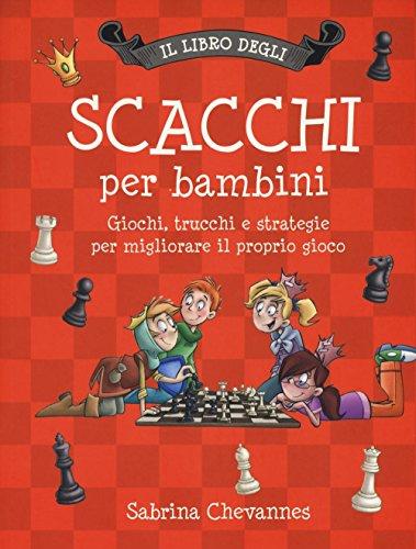Il libro degli scacchi per bambini. Giochi, trucchi e strategie per migliorare il proprio gioco. Ediz. illustrata