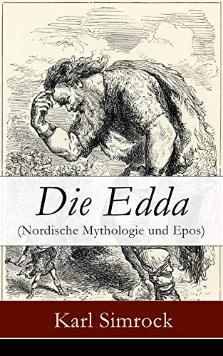 Die Edda (Nordische Mythologie und Epos): Die Edda: die ältere und jüngere nebst den mythischen Erzählungen der Skalda übersetzt und mit Erläuterungen begleitet von Karl Simrock