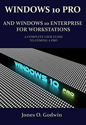 WINDOWS 10 PRO AND WINDOWS 10 ENTERPRISE FOR WORKSTATIONS: A COMPLETE USER GUIDE TO COMING A PRO (English Edition)