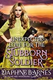 Unexpected Love For The Stubborn Soldier: A Clean Western Historical Romance Novel (English Edition)