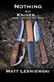 Nothing But Knives (some leather too) Book 1 - Matt Lesniewski