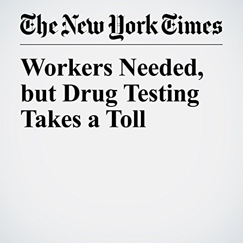 Workers Needed, but Drug Testing Takes a Toll copertina