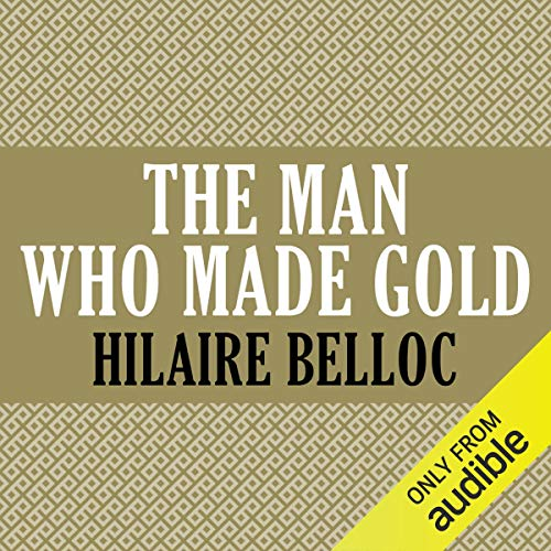 The Man Who Made Gold                   By:                                                                                                                                 Hilaire Belloc                               Narrated by:                                                                                                                                 Maxwell Caulfield                      Length: 6 hrs and 16 mins     Not rated yet     Overall 0.0