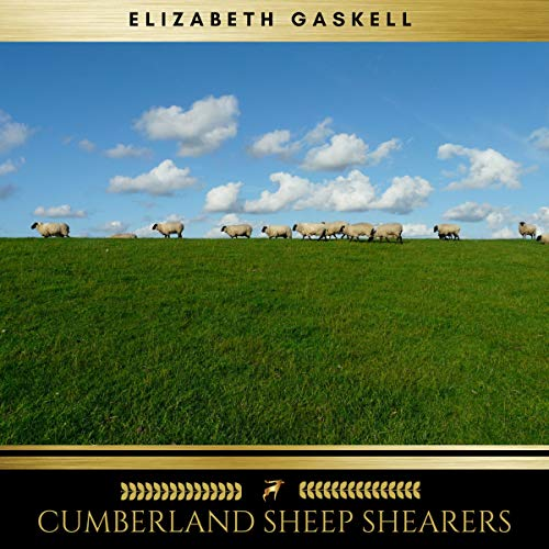 Cumberland Sheep Shearers                   By:                                                                                                                                 Elizabeth Gaskell                               Narrated by:                                                                                                                                 Evan Long                      Length: 40 mins     1 rating     Overall 4.0