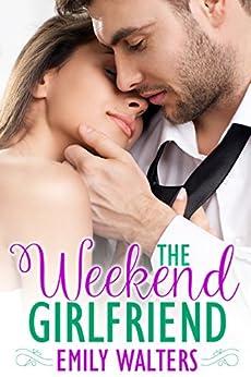The Weekend Girlfriend by [Emily Walters]