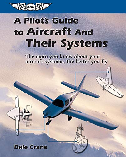 A Pilot's Guide to Aircraft and Their Systems: The More You Know About Your Aircraft Systems, the Better You Fly (Focus Series Book)
