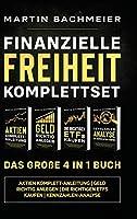 Finanzielle Freiheit Komplettset - Das grosse 4 in 1 Buch: Aktien Komplett-Anleitung - Geld richtig anlegen - Die richtigen ETFs kaufen - Kennzahlen-Analyse