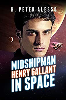 Midshipman Henry Gallant in Space (The Henry Gallant Saga Book 1) by [H. Peter Alesso]