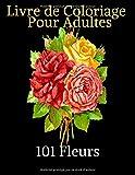 101 fleurs-Livre de coloriage pour Adultes: De belles fleurs à colorier   Coloriages de jonquilles, tulipes, roses, marguerites et une variété de motifs floraux pour une détente maximale!