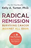 Radical Remission: Surviving Cancer Against All Odds - Kelly A. Turner PhD