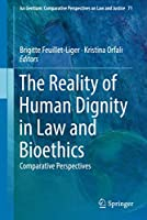 The Reality of Human Dignity in Law and Bioethics: Comparative Perspectives (Ius Gentium: Comparative Perspectives on Law and Justice, 71)