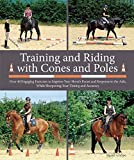 Training and Riding with Cones and Poles: Over 35 Engaging Exercises to Improve Your Horse's Focus...
