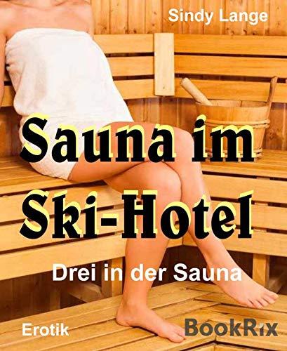 Sauna im Ski-Hotel: Drei in der Sauna (German Edition)