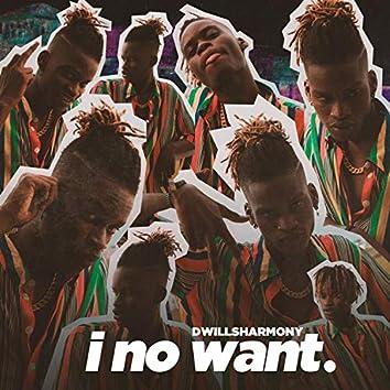 I No Want