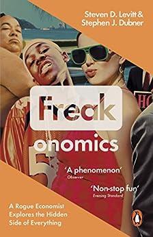 Freakonomics: A Rogue Economist Explores the Hidden Side of Everything by [Steven D. Levitt, Stephen J. Dubner]