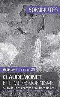 Claude Monet et l'impressionnisme: Au milieu des champs et au bord de l'eau (French Edition)