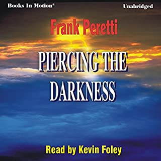 Piercing the Darkness                   By:                                                                                                                                 Frank Peretti                               Narrated by:                                                                                                                                 Kevin Foley                      Length: 20 hrs and 50 mins     1,323 ratings     Overall 4.6
