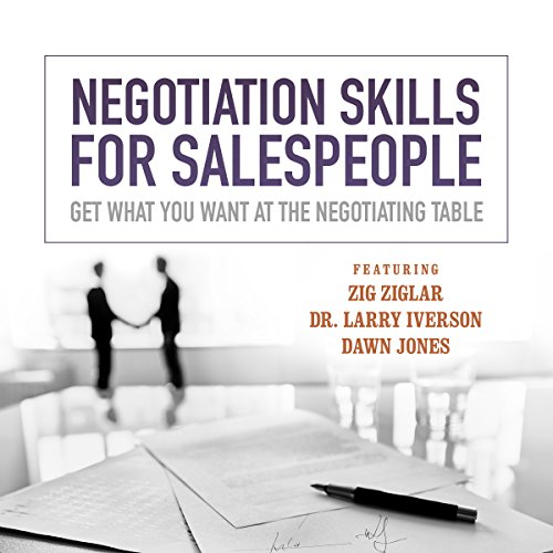 Negotiation Skills for Salespeople     Get What You Want at the Negotiating Table              By:                                                                                                                                 Made for Success                               Narrated by:                                                                                                                                 Dr. Larry Iverson,                                                                                        Zig Ziglar,                                                                                        Sharon Lechter                      Length: 9 hrs and 50 mins     6 ratings     Overall 4.2