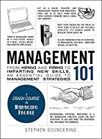 Management 101: From Hiring and Firing to Imparting New Skills, an Essential Guide to Management Strategies (Adams 101)