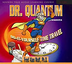 Dr. Quantum Presents: Do-It-Yourself Time Travel (Sounds True Audio Learning Course)