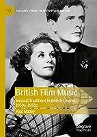 British Film Music: Musical Traditions in British Cinema, 1930s–1950s (Palgrave Studies in Audio-Visual Culture)