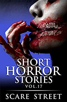 Short Horror Stories Vol. 17: Scary Ghosts, Monsters, Demons, and Hauntings (Supernatural Suspense Collection) by [Scare Street, Ron Ripley, David Longhorn, Kathryn St. John-Shin, Michelle Reeves]