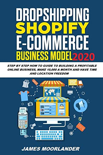 Drop Shipping E-Commerce Business Model: A Step by Step How To Guide To Building A Profitable Online Business, Make 10,000 A Month While Generating Passive Income and Have Time And location Freedom