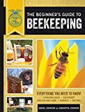 The Beginner's Guide to Beekeeping: Everything You Need to Know: Everything You Need