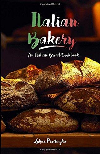 Italian Bakery: An Italian Bread Cookbook